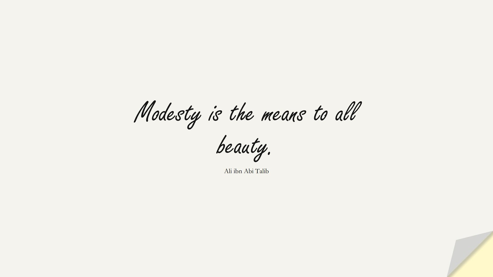 Modesty is the means to all beauty. (Ali ibn Abi Talib);  #AliQuotes