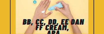 BB, CC, DD, EE dan FF Cream, Apa Perbedaannya?
