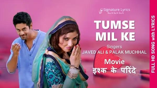 Tumse Mil Ke Lyrics - Ishq Ke Parindey - Javed Ali - Palak Muchhal