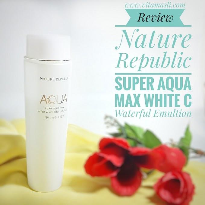 Review Skincare : Nature Republic Super Aqua Max White C Waterful Emulsion