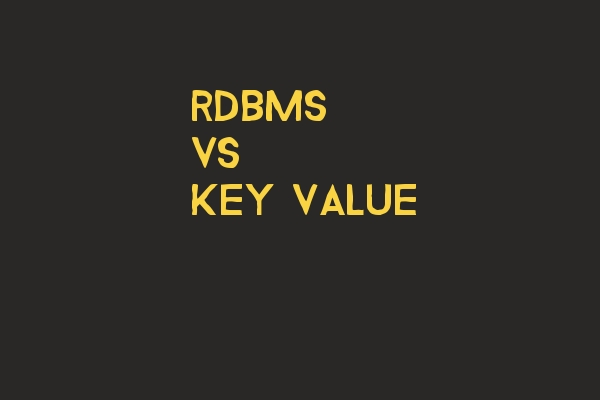 RDBMS Vs Key-value Four Top Differences