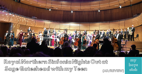 Royal Northern Sinfonia (RNS) Nights Out at Sage Gateshead with my Teen (AD/REVIEW)