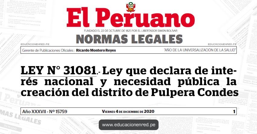 LEY N° 31081.- Ley que declara de interés nacional y necesidad pública la creación del distrito de Pulpera Condes