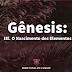 Gênesis: III. O Nascimento dos Elementos