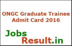ONGC Graduate Trainee Admit Card 2016