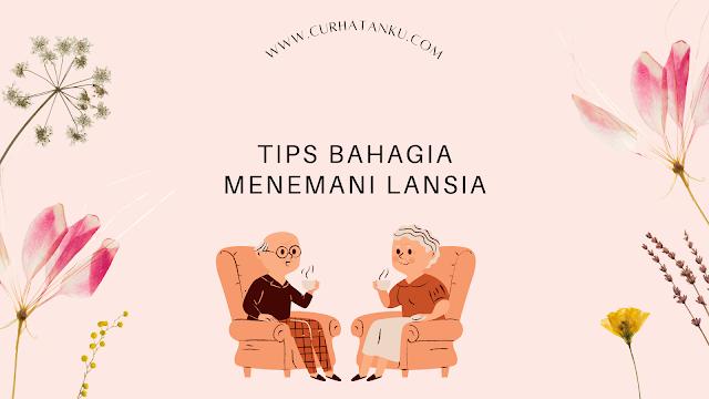Tips Bahagia Menemani Lansia