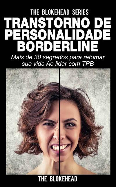 Transtorno de Personalidade Borderline Mais de 30 segredos para retomar sua vida Ao lidar com TPB - The Blokehead