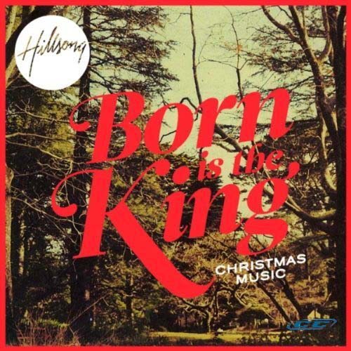 Hillsong Live - Born is the King 2011 English Christian Christmas Album