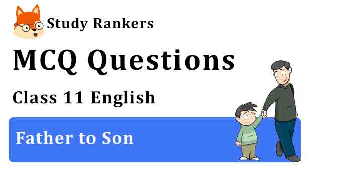 MCQ Questions for Class 11 English Father to Son Hornbill