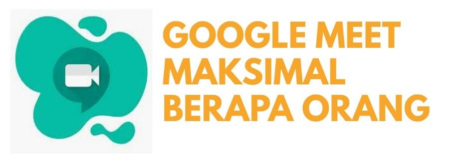 Google Meet Maksimal Berapa Orang Ini Penjelasannya