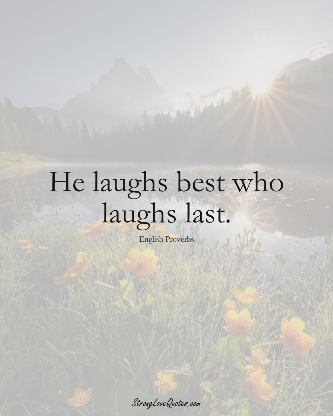 He laughs best who laughs last. (English Sayings);  #EuropeanSayings