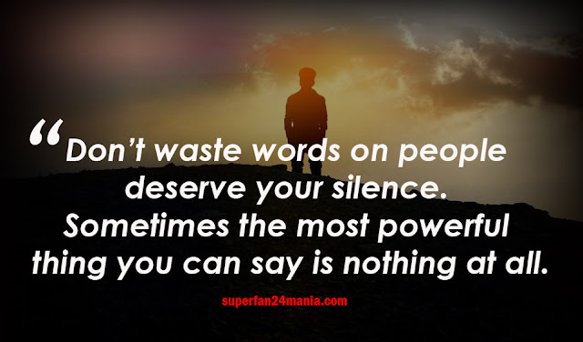 Don't waste words on people deserve your silence. Sometimes the most powerful thing you can say is nothing at all.