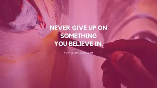 Never quit on something you believe in