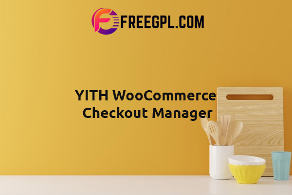 YITH WooCommerce Checkout Manager Nulled Download Free
