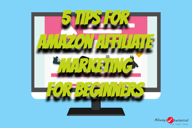 5 Tips For Amazon Affiliate Marketing For Beginners