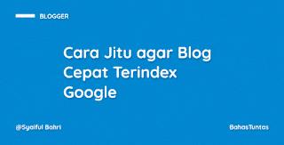 Cara Jitu agar Blog Cepat Terindex Google
