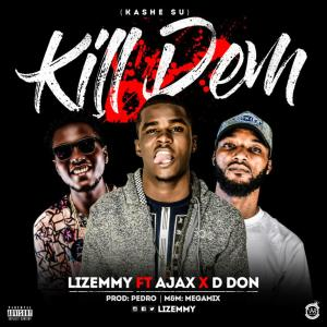 Lizemmy – Kill Dem (Kashe Sure) ft. Ajax x D Don (Prod. Pedro)