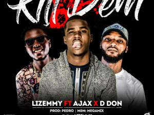DOWNLOAD MP3: Lizemmy – Kill Dem (Kashe Sure) ft. Ajax x D Don (Prod. Pedro)