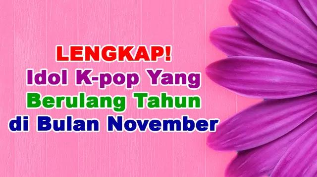 Idol K-pop Ini Berulang Tahun di Bulan November Lengkap