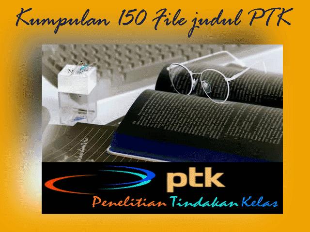 Download Kumpulan [150] File Judul PTK (Penelitian Tindakan Kelas) Lengkap untuk Guru SD,SMP,SMA dan Sederajat