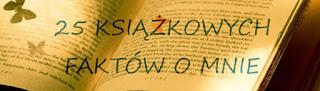 https://biblioteka-feniksa.blogspot.com/2017/04/25-ksiazkowych-faktow-o-mnie.html