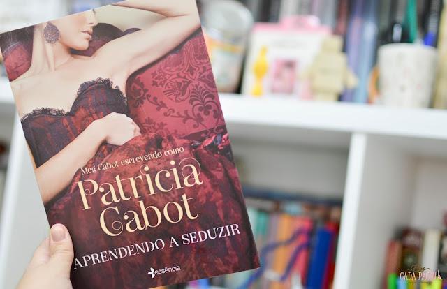[Resenha] Aprendendo a seduzir | Patrícia Cabot @PlanetaLivrosBR