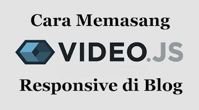 Cara Memasang Video JS Responsive di Blog
