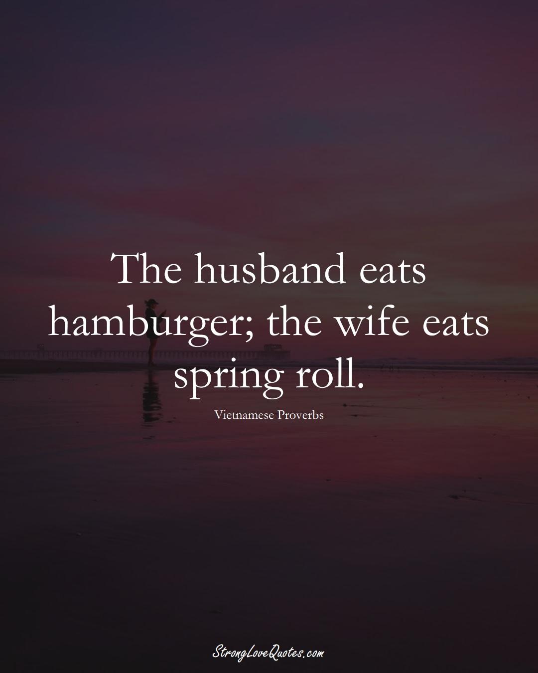 The husband eats hamburger; the wife eats spring roll. (Vietnamese Sayings);  #AsianSayings