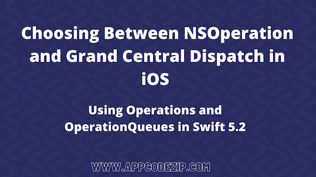 Choosing Between NSOperation and Grand Central Dispatch in iOS Swift 5 | Using Operations and OperationQueues in iOS Swift 5