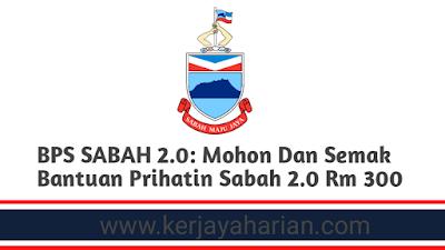 BPS SABAH 2.0: Mohon Dan Semak Bantuan Prihatin Sabah 2.0 Rm 300
