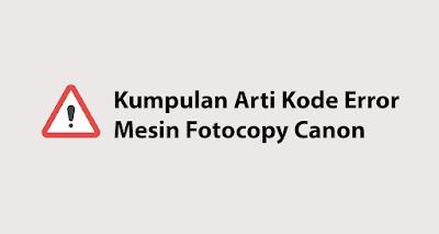 Daftar Kode Error Mesin Fotocopy Canon