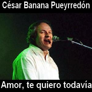 Cesar Banana Pueyrredon - Amor, te quiero todavia