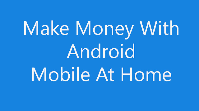 Easy To Make Money With Android Mobile At Home