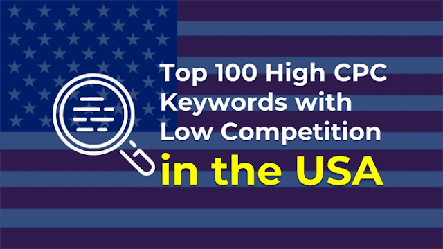 Get here some top 100 high CPC keywords with low competition for bloggers in the USA. These keywords will boost your online earning.