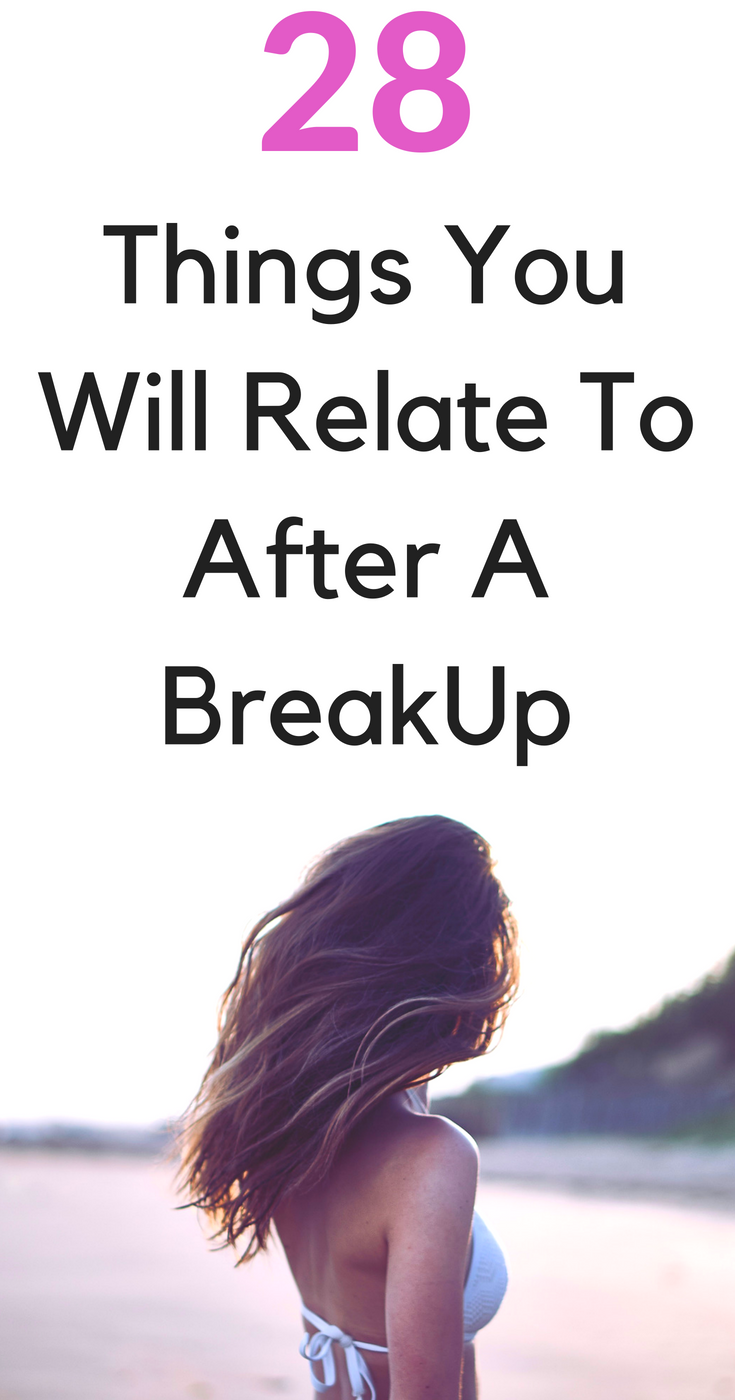 things you will relate to after a break up, thoughts after a break up, how to get over a break up, breakup, how to survive a break up, what not to do after a break up, what to do after a break up