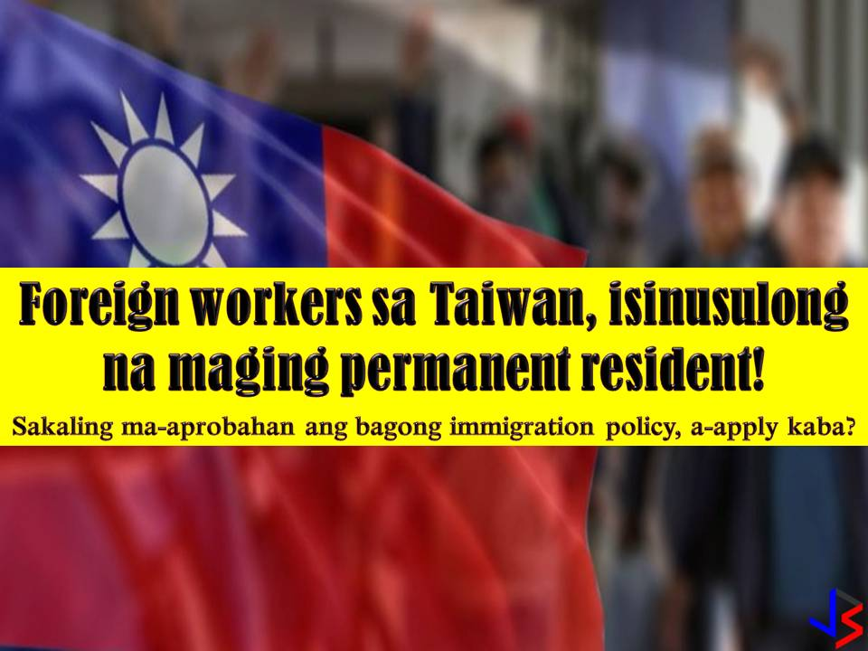 Taiwan is now pushing for a new immigration policy that will further encourage foreign workers including Filipinos to work and stay in Taiwan. According to Central News Agency, Taiwan's official news agency, this policy aims to address the labor shortage due to their falling population.