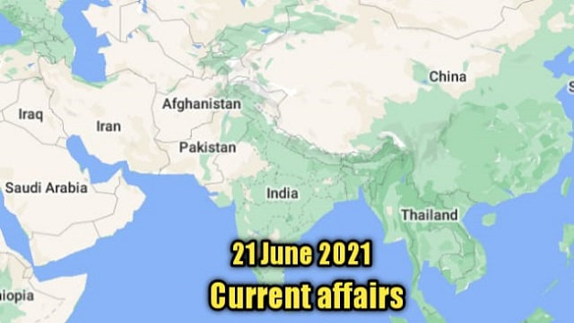 21 June 2021 : Current affairs of today in English