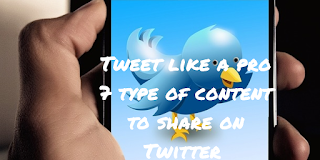 Tweet like a pro - 7 type of contents to share on Twitter