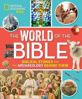 The World of the Bible: Biblical Stories and the Archaeology Behind Them from National Geographic Kids