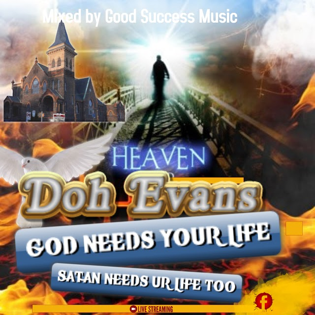 GOSPEL MUSIC: EVANS DOH – GOD NEEDS YOUR LIFE SATAN NEEDS YR LIFE TOO.