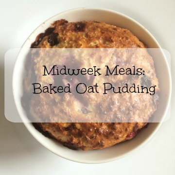 Midweek Meals baked oat pudding