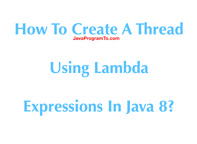 How To Create A Thread Using Lambda Expressions In Java 8?