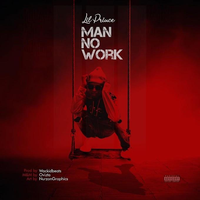 MUSIC : Lil Prince - MAN NO WORK