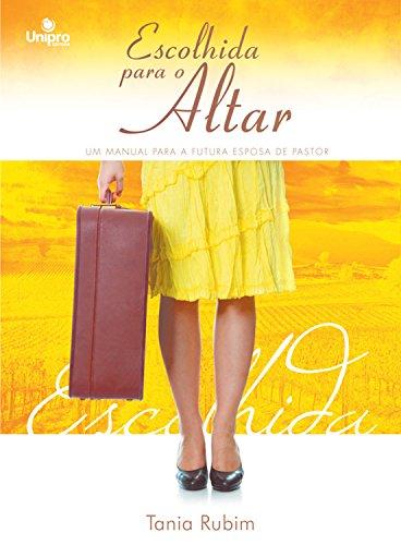 Escolhida para o Altar: Um manual para a futora esposa de Pastor