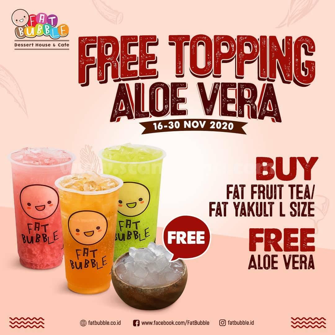 Fat Bubble Promo Gratis Topping Aloe Vera Setiap Pembelian Fat Fruit Tea / Fat Yakult L size