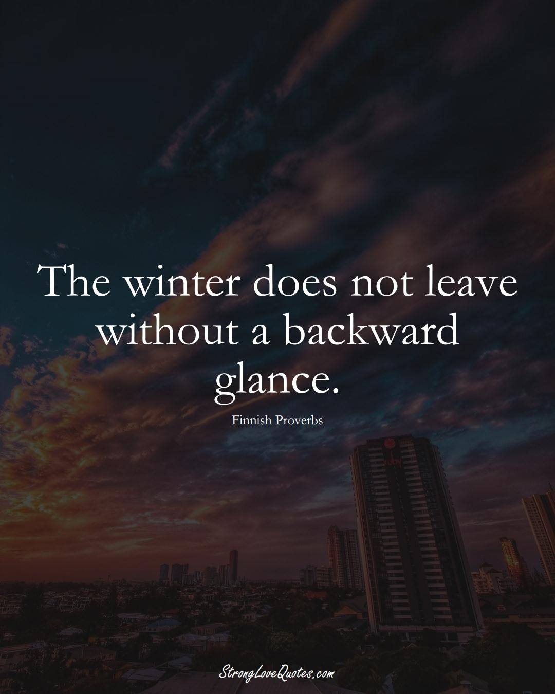The winter does not leave without a backward glance. (Finnish Sayings);  #EuropeanSayings