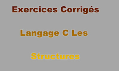 Exercices Corrigés Langage C Les Structures