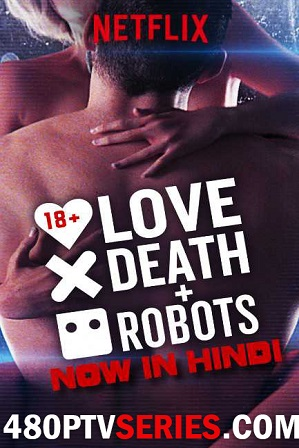 Watch Online Free Love, Death & Robots Season 1 Full Hindi Dual Audio Download 480p 720p All Episodes