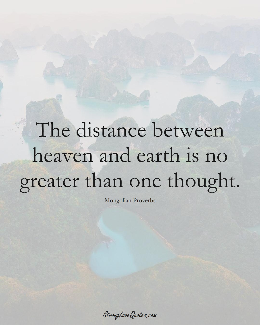 The distance between heaven and earth is no greater than one thought. (Mongolian Sayings);  #AsianSayings