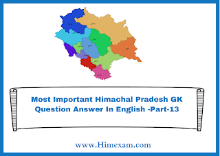 Most Important Himachal Pradesh GK Question Answer In English -Part-13